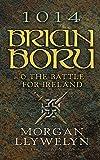 1014: Brian Boru   the Battle for Ireland
