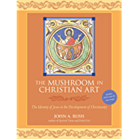 The Mushroom in Christian Art: The Identity of Jesus in the Development of Christianity (English Edition)