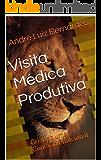 Visita Médica Produtiva: Criando uma Conexão Emocional (ARTIGOS ESCRITOS COM FOCO NO MERCADO FARMACÊUTICO BRASILEIRO Livro 1)