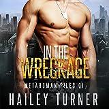 In the Wreckage: Metahuman Files, Vol. 1