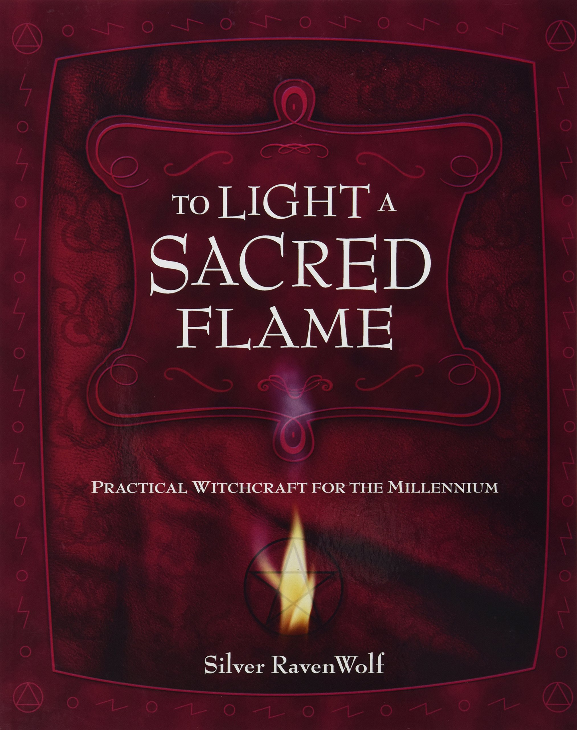 To Light A Sacred Flame: Practical Witchcraft for the