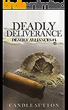 Deadly Deliverance (Deadly Alliances Book 4)