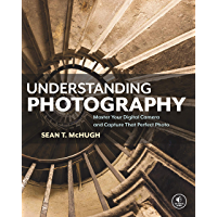 Understanding Photography: Master Your Digital Camera and Capture That Perfect Photo book cover