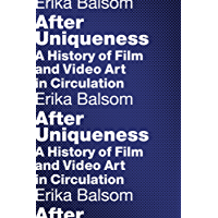 After Uniqueness: A History of Film and Video Art in Circulation (Film and Culture Series) (English Edition)
