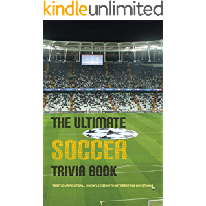 The Ultimate Soccer Trivia Book: Test Your Football Knowledge With Interesting Questions: Funny Soccer Trivia