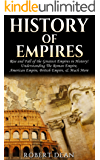"""History of Empires: Rise and Fall of the Greatest """"Empires"""" in History! Understanding The: Roman Empire, American Empire, British Empire, & Much More. ... Mesopotamia, Byzantine Empire Book 1)"""