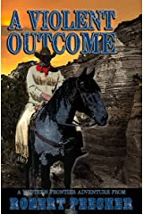 A Violent Outcome: A Western Frontier Adventure (A Rab Sinclair Western Book 4) Kindle Edition