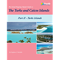 The Island Hopping Digital Guide To The Turks and Caicos Islands - Part II - The Turks Islands: Including Grand Turk, North Creek Anchorage, Hawksnest Anchorage, Salt Cay, and Great Sand Cay