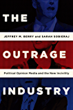 The Outrage Industry: Political Opinion Media and the New Incivility (Studies in Postwar American Political Development)