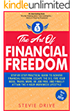 The Art of Financial Freedom: A No-BS, Step-by-Step, Newbie-Friendly Guide to Transition From Your Dead End Job And Join Others Living A Freedom-Centric Laptop Lifestyle: Simple A-to-Z Blueprint