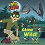 Glow Wild! (Wild Kratts) (Pictureback(R))