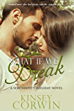 What If We Break (A Serendipity Holiday Novel Book 1)