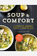 Soup & Comfort: A Cookbook of Homemade Recipes to Warm the Soul Paperback