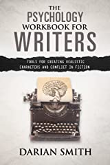 The Psychology Workbook for Writers: Tools for Creating Realistic Characters and Conflict in Fiction Kindle Edition