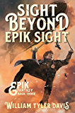 Sight Beyond Epik Sight: A Steampunk Fantasy Romp (Epik Fantasy Book 3)