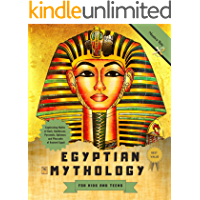 Egyptian Mythology for Kids and Teens: Captivating Myths of Gods, Goddesses, Pyramids, Sphinxes and Pharaohs of Ancient…