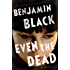 Even the Dead: A Quirke Novel