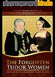 The Forgotten Tudor Women: Margaret Douglas, Mary Howard & Mary Shelton (English Edition)