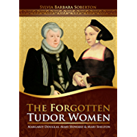 The Forgotten Tudor Women: Margaret Douglas, Mary Howard & Mary Shelton