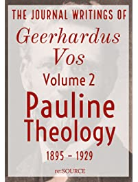 Amazon protestantism christian books bibles books the journal writings of geerhardus vos volume 2 pauline theology fandeluxe Gallery