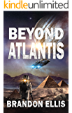 Beyond Atlantis: Sci-Fi Fantasy Techno Thriller (Ascendant Saga Book 4)