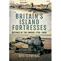 Britain's Island Fortresses: Defence of the Empire 1756–1956