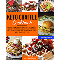 Keto Chaffle Cookbook: Learn Quick and Easy Recipes to Prepare Delicious ketogenic Waffles and Lose Weight by Burning Fat and Making your Low-Carb Diet Fun (English Edition)