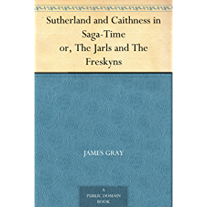 Sutherland and Caithness in Saga-Time or, The Jarls and The Freskyns