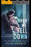 When We Fell Down: A Bad Boy Rockstar Romance (The Seattle Sound Series Book 7)