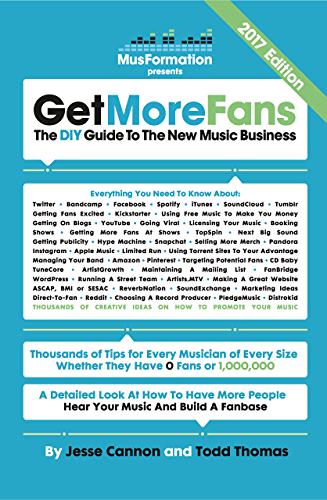 Get More Fans: The DIY Guide To The New Music Business: (2017 Edition)