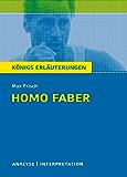 Homo faber. Königs Erläuterungen.: Textanalyse und Interpretation mit ausführlicher Inhaltsangabe und Abituraufgaben mit Lösungen