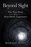 Beyond Sight: The True Story of a Near-Death Experience
