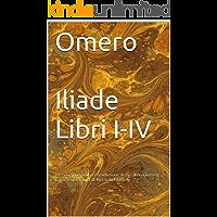 Omero  Iliade Libri I-IV: Introduzione ai libri e traduzione di Riccardo Guiffrey. Commento a cura di Riccardo Guiffrey.
