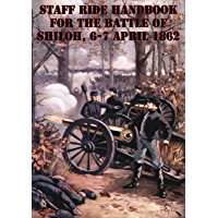 Staff Ride Handbook For The Battle Of Shiloh, 6-7 April 1862 [Illustrated Edition] (English Edition)