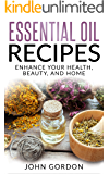 Essential Oil Recipes: Enhance Your Health, Beauty, and Home