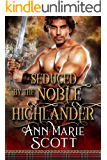Seduced By The Noble Highlander: A Steamy Scottish Medieval Historical Romance