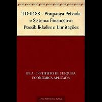 TD 0488 - Poupança Privada e Sistema Financeiro: Possibilidades e Limitações