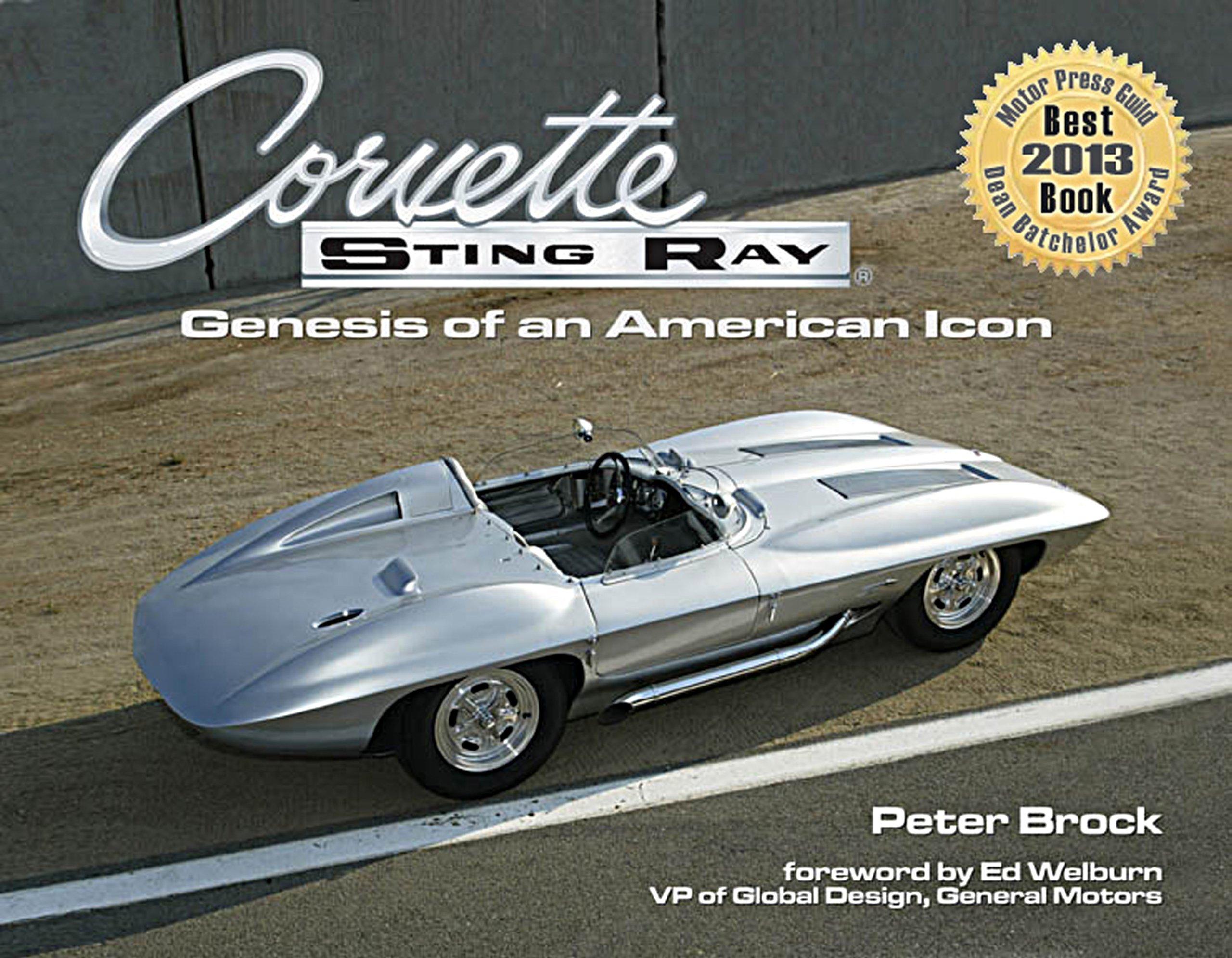 Corvette Sting Ray Genesis Of An American Icon: Peter Brock, Vp Of Global  Design At General Motors Ed Welburn: 9780989537209: Amazon: Books