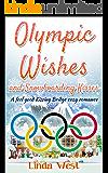 Olympic Wishes and Snowboarding Kisses: A Fabulous Feel Good Kissing Bridge Cozy Romance (Christmas on Kissing Bridge Mountain Book 3)