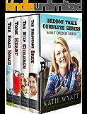 Oregon Trail Complete Series: Mail Order Bride (Oregon Trail Series Book 1 - 4)