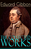 The Collected Works of Edward Gibbon: Historical Works, Autobiographical Writings and Private Letters, Including The…