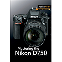 Mastering the Nikon D750 (The Mastering Camera Guide Series) book cover