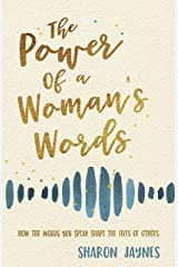 The Power of a Woman's Words: How the Words You Speak Shape the Lives of Others Kindle Edition