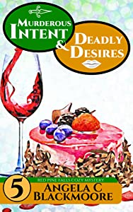 Murderous Intent and Deadly Desires, A Red Pine Falls Cozy Mystery (Red Pine Falls Cozy Mysteries Book 5)