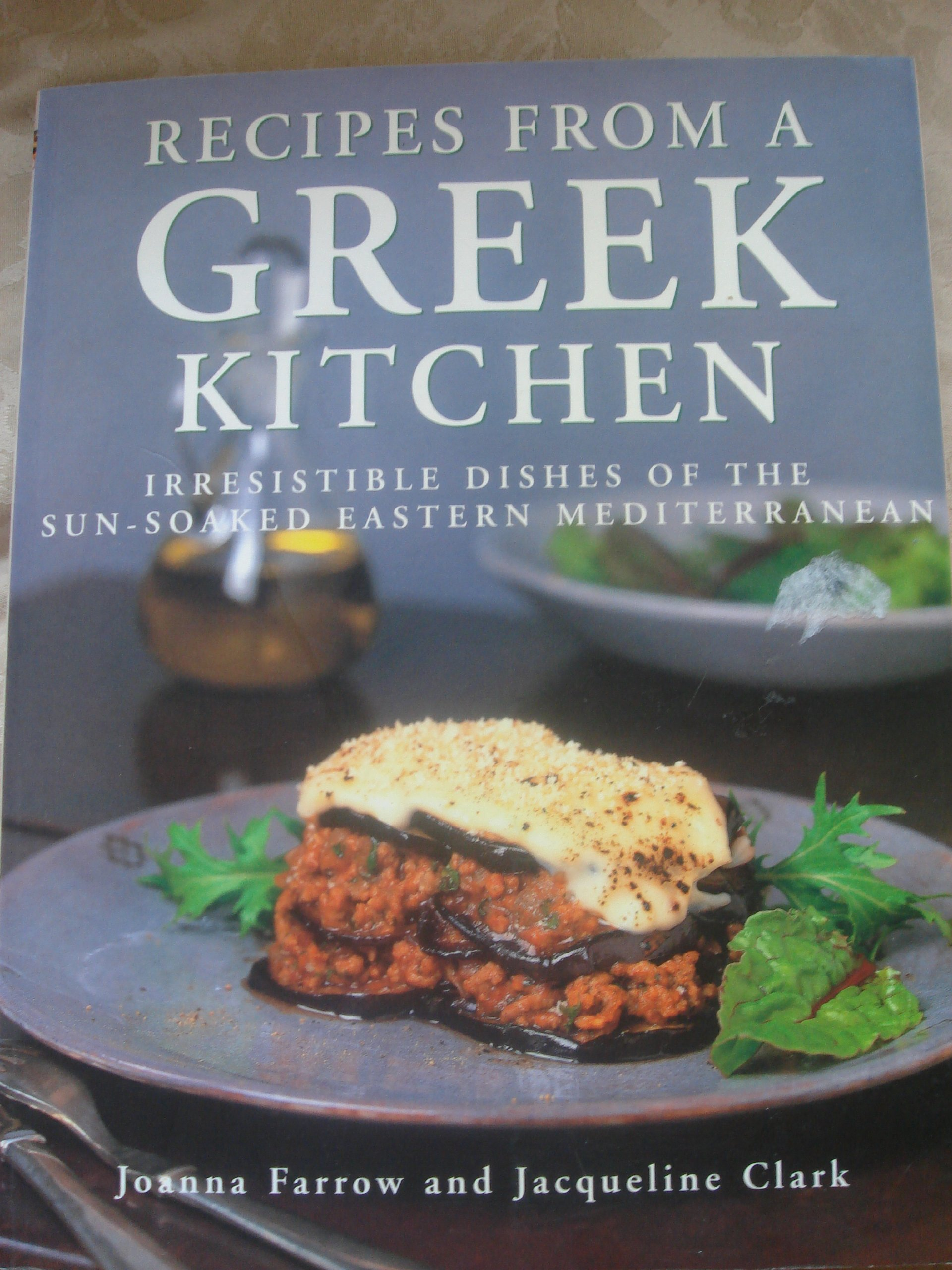 Recipes From A Greek Kitchen Irresistible Dishes Of The Sun Soaked Eastern Mediterranean Farrow Joanna Clark Jacqueline 9781840388817 Amazon Com Books
