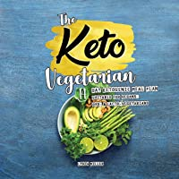 The Keto Vegetarian: 14-Day Ketogenic Meal Plan Suitable for Vegans, Ovo- & Lacto-Vegetarians