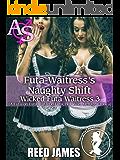 Futa Waitress's Naughty Shift (Wicked Futa Waitress 3): (A Futa-on-Futa, Futa-on-Futa, Hot Wife, Menage Erotica)