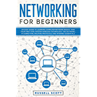 Networking for Beginners: An Easy Guide to Learning Computer Network Basics. Take Your First Step, Master Wireless Technology, the OSI Model, IP Subnetting, ... and Internet Essentials. (English Edition)