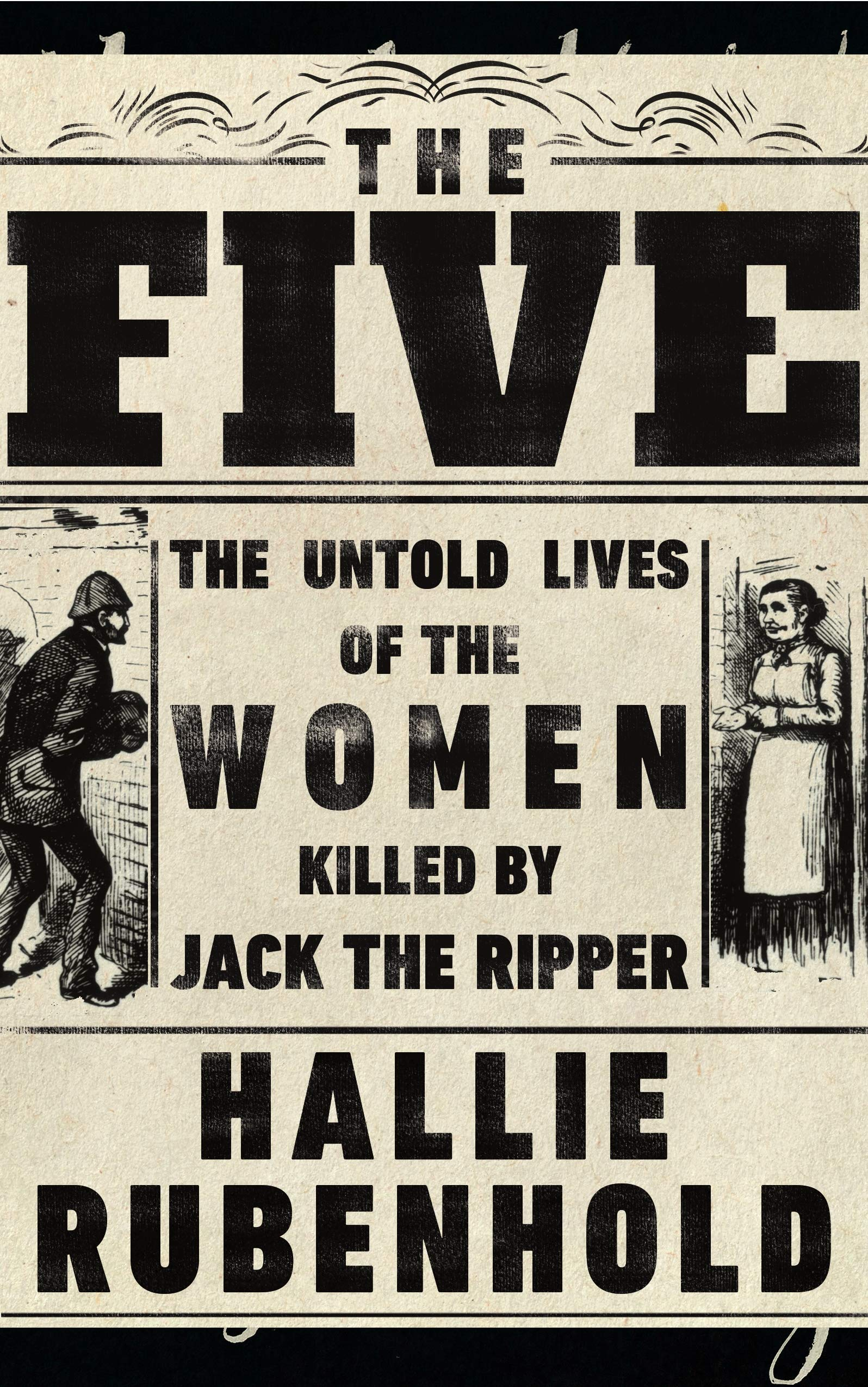 The Five: The Untold Lives of the Women Killed by Jack the Ripper:  Amazon.co.uk: Rubenhold, Hallie: 9780857524485: Books