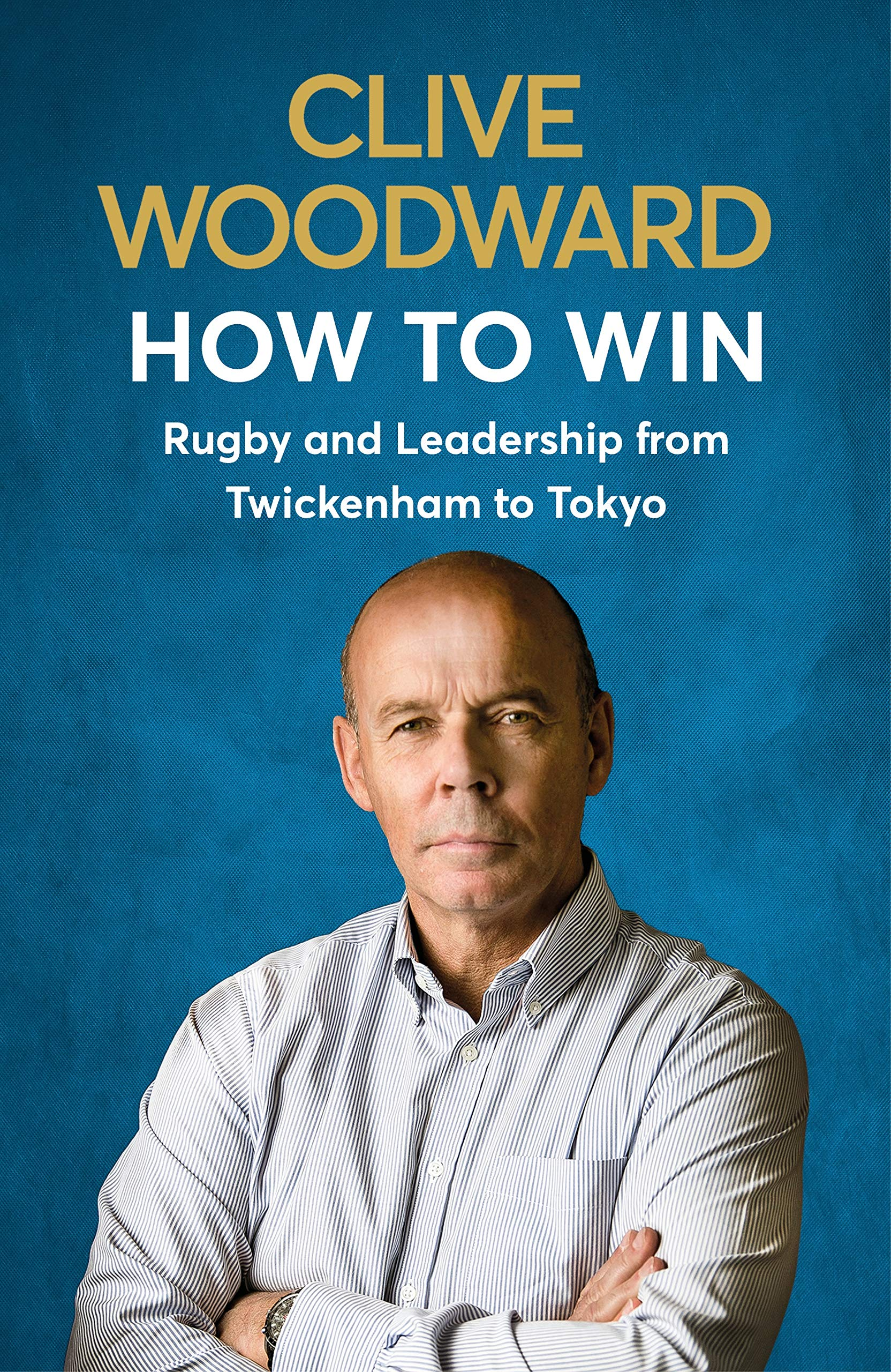 How to Win: Rugby and Leadership from Twickenham to Tokyo
